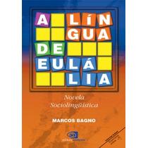 Livro: A Língua De Eulália Marcos Bagno