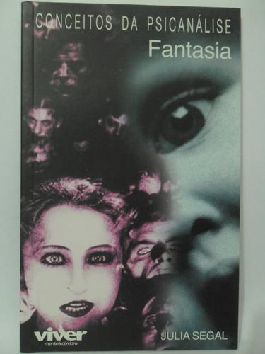 Conceitos Da Psicanálise - Fantasia - Julia Segal
