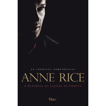 A História Do Ladrão De Corpos -crônicas Vampirescas A. Rice