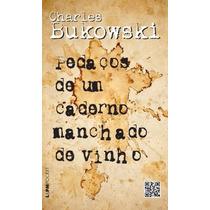 Pedaços De Um Caderno Manchado De Vinho Charles Bukowski