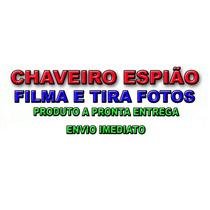Chaveiro Espião Tira Foto Grava Vídeo Áudio Veja O Vídeo....