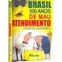 Livro- Brasil 500 Anos De Mau Atendimento - Frete Gratis