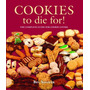 Cookies To Die For! The Complete Guide For Cookie Lovers