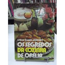Livro - Os Segredos Da Cozinha De Ofélia - Ofélia Ramos A.