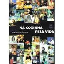 *** Na Cozinha Pela Vida -- João Marcos Bezerra ***