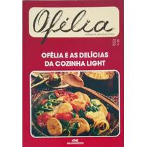 Ofélia E As Delícias Da Cozinha Light - Ofélia Anunciato