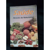 Saúde Através Do Naturalismo - Antonio Thomé Bia