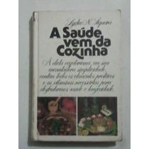Livro : A Saúde Vem Da Cozinha - Lydia N. Siqueira