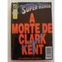 A Morte De Clark Kent - Ed. Abril - Junho/1997