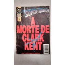Super-homem - A Morte De Clark Kent - Superman - Abril