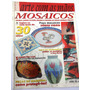Revista: Arte Com As Mãos - Mosaicos - Nº 10 - 30 Ideias