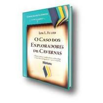 Livro: O Caso Dos Exploradores De Cavernas - Lon L. Fuller