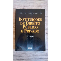 Instituições De Direito Público E Privado - Sérgio Martins