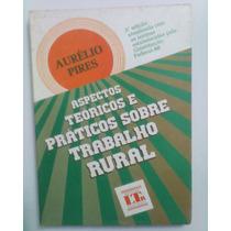 Aspectos Teoricos E Praticos Sobre Trabalho Rural - 3º Ediça