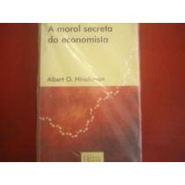A Moral Secreta Do Economista Albert Hirschman