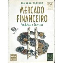 Mercado Financeiro - Produtos E Serviços - Eduardo Fortuna