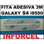 Fita Adesiva 3m - P/ Samsung Galaxy S4 I9500 - Frete 5,00