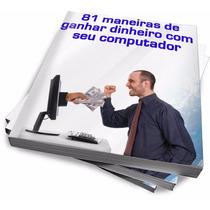 Ebook 81 Maneiras De Ganhar Dinheiro Com Seu Micro