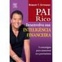 Pai Rico - Desenvolva Sua Inteligência Financeira Kiyosaki,