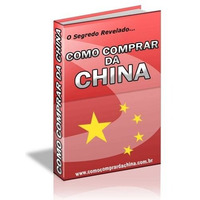 Como Compra Da China - Importa Da China O Segredo Revelado