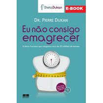 Eu Não Consigo Emagrecer - Dr Pierre Dukan