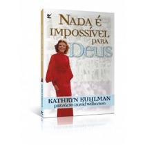 Kathryn Kuhlman - Nada É Impossível