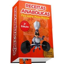 Receitas Anabólicas Para Ganho De Massa Muscular - (ebook)