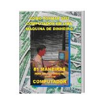 81 Maneiras De Ganhar Dinheiro Com Seu Computador