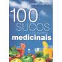 100 Receitas Sucos Com Poderes Medicinais-ebook-frete Grátis