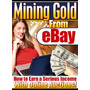 Ebay - How To Have A Gold Mine On Ebay - Ebook