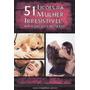 51 Lições Da Mulher Irresistível Na Sedução E No Sexo!