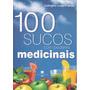 100 Receitas De Sucos Com Poderes Medicinais