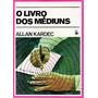 O Livro Dos Médiuns ``allan Kardec``