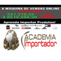 Academia Do Importador + Maquina De Vendas Online
