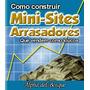 Como Construir Mini-sites Arrasadores. Ebook (envio Grátis)