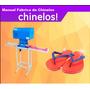 Projeto Máquina De Fazer Fabricar Chinelos E Manual Completo