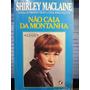 Livro: Maclaine, Shirley - Não Caia Da Montanha - Fr. Grátis