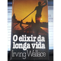 Livro: Wallace, Irving - O Elixir Da Longa Vida - Fr. Grátis
