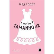 A Noiva É Tamanho 42 - Meg Cabot