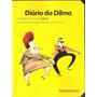 Diário Da Dilma - A Seção Da Revista Piauí Que Satiriza...