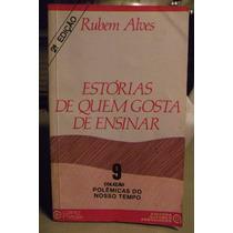 Estórias De Quem Gosta D Ensinar/ Rubem Alves - Frete Grátis