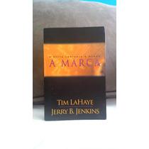 A Marca - Deixados Para Trás - Tim Lahaye E Jerry Jenkins