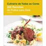 Culinária De Todas As Cores - 200 Receitas De Pratos Para Do