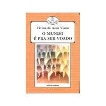 O Mundo E Pra Ser Voado / Vivina De Assis Viana - Frete 4,00