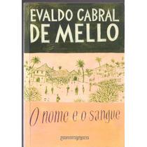 O Nome E O Sangue - Evaldo Cabral De Mello
