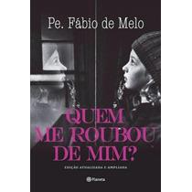 Livro Quem Me Roubou De Mim Padre Fábio De Melo Igreja Jesus