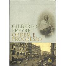Ordem E Progresso - Gilberto Freyre - Frete Grátis