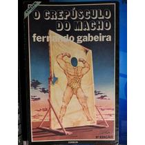 Livro: Gabeira, F. - O Crespúsculo Do Macho - Frete Grátis