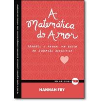 Matemática Do Amor, A: Padrões E Provas Na Busca Da Equa
