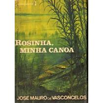José Mauro De Vasconcelos Rosinha Minha Canoa
